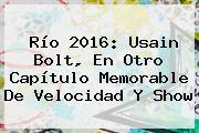 Río 2016: <b>Usain Bolt</b>, En Otro Capítulo Memorable De Velocidad Y Show