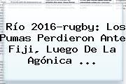 <b>Río 2016</b>-rugby: Los Pumas Perdieron Ante Fiji, Luego De La Agónica ...