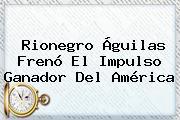 Rionegro Águilas Frenó El Impulso Ganador Del <b>América</b>