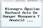 Rionegro Águilas Rechazó Acto De <b>Hanyer Mosquera</b> Y Anunció ...