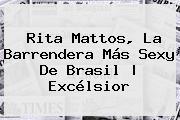 <b>Rita Mattos</b>, La Barrendera Más Sexy De Brasil   Excélsior