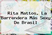 <b>Rita Mattos</b>, La Barrendera Más Sexy De Brasil