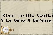 <b>River</b> Lo Dio Vuelta Y Le Ganó A <b>Defensa</b>