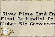 River Plate Está En Final De <b>Mundial De Clubes</b> Sin Convencer
