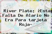 River Plate: ¿Esta Falta De Alario No Era Para <b>tarjeta Roja</b>?