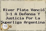 <b>River Plate</b> Venció 3-1 A <b>Defensa Y Justicia</b> Por La Superliga Argentina