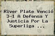 <b>River Plate</b> Venció 3-1 A <b>Defensa Y Justicia</b> Por La Superliga ...