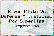 <b>River Plate Vs</b>. <b>Defensa Y Justicia</b>: Por Superliga Argentina