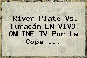 River Plate Vs. Huracán EN VIVO ONLINE TV Por La <b>Copa</b> <b>...</b>