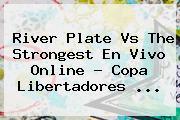 River Plate Vs The Strongest En Vivo Online ? <b>Copa Libertadores</b> <b>...</b>