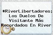 #RiverLibertadores: Los Duelos De Visitante Más Recordados En River