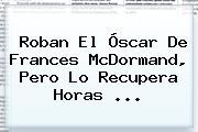 Roban El Óscar De <b>Frances McDormand</b>, Pero Lo Recupera Horas ...