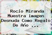 Rocío Miranda Muestra <b>imagen</b> Desnuda Como Regalo De <b>Año</b> <b>...</b>