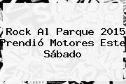 <b>Rock Al Parque 2015</b> Prendió Motores Este Sábado