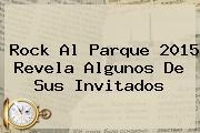 <b>Rock Al Parque 2015</b> Revela Algunos De Sus Invitados