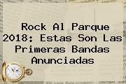 <b>Rock Al Parque 2018</b>: Estas Son Las Primeras Bandas Anunciadas