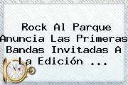 <b>Rock Al Parque</b> Anuncia Las Primeras Bandas Invitadas A La Edición <b>...</b>