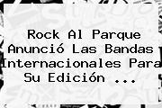 <b>Rock Al Parque</b> Anunció Las Bandas Internacionales Para Su Edición ...