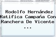 Rodolfo Hernández Ratifica Campaña Con Ranchera De <b>Vicente</b> ...