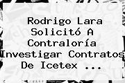 Rodrigo Lara Solicitó A Contraloría Investigar Contratos De <b>Icetex</b> <b>...</b>