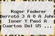 <b>Roger Federer</b> Derrotó 3 A 0 A John Isner Y Pasó A Cuartos Del US <b>...</b>
