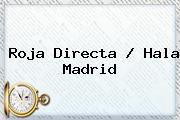 <b>Roja Directa</b> / Hala Madrid