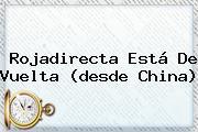 <b>Rojadirecta</b> Está De Vuelta (desde China)