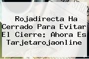 Rojadirecta Ha Cerrado Para Evitar El Cierre: Ahora Es <b>Tarjetarojaonline</b>