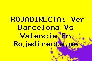 <b>ROJADIRECTA</b>: Ver Barcelona Vs Valencia En <b>Rojadirecta</b>.me