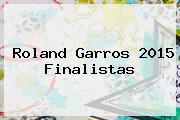 <b>Roland Garros</b> 2015 Finalistas