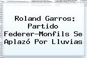 <b>Roland Garros</b>: Partido Federer-Monfils Se Aplazó Por Lluvias