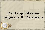 <b>Rolling Stones</b> Llegaron A Colombia