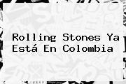 <b>Rolling Stones</b> Ya Está En Colombia