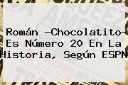 Román ?Chocolatito? Es Número 20 En La Historia, Según <b>ESPN</b>