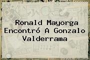 <b>Ronald Mayorga</b> Encontró A Gonzalo Valderrama