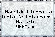 Ronaldo Lidera La Tabla De Goleadores - Noticias - <b>UEFA</b>.com
