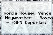 <b>Ronda Rousey</b> Vence A Mayweather - Boxeo - ESPN Deportes