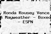 <b>Ronda Rousey</b> Vence A Mayweather - Boxeo - ESPN