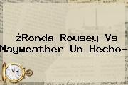 ¿<b>Ronda Rousey</b> Vs Mayweather Un Hecho?
