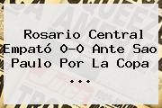 Rosario Central Empató 0-0 Ante Sao Paulo Por La Copa ...