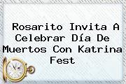 Rosarito Invita A Celebrar Día De Muertos Con <b>Katrina</b> Fest