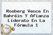 Rosberg Vence En Bahréin Y Afianza Liderato En La <b>Fórmula 1</b>