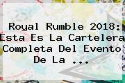 <b>Royal Rumble 2018</b>: Esta Es La Cartelera Completa Del Evento De La ...