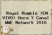 Royal Rumble !EN VIVO! Hora Y Canal <b>WWE Network</b> 2016