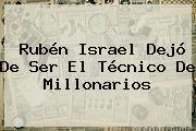 Rubén Israel Dejó De Ser El Técnico De <b>Millonarios</b>