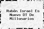 <b>Rubén Israel</b> Es Nuevo DT De Millonarios