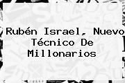 <b>Rubén Israel</b>, Nuevo Técnico De Millonarios
