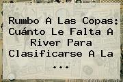 Rumbo A Las Copas: Cuánto Le Falta A <b>River</b> Para Clasificarse A La ...