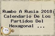 Rumbo A <b>Rusia 2018</b>: <b>Calendario</b> De Los Partidos Del Hexagonal ...