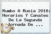 Rumbo A <b>Rusia 2018</b>: Horarios Y Canales De La Segunda Jornada De ...